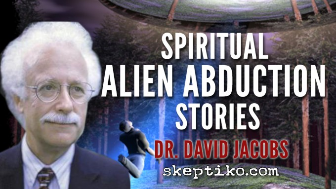 231. Dr. David Jacobs Dismisses Spiritual Alien Abduction Stories