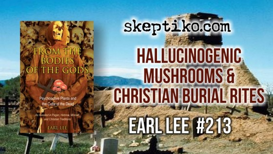 213. Earl Lee's Shocking Theory Links Hallucinogenic Mushrooms to Christian Burial Rites