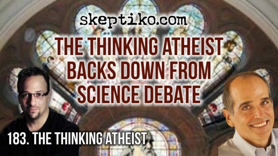 183. The Thinking Atheist Backs Down From Science Debate
