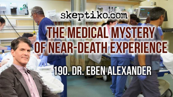 190. Dr. Eben Alexander on the Medical Mystery of Near-Death Experience