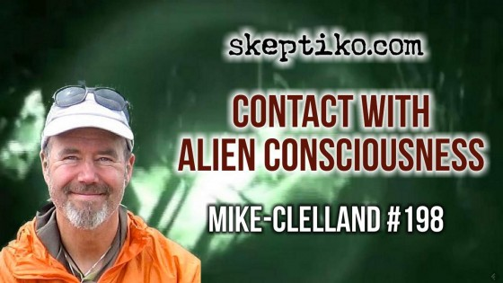 198. Mike Clelland Struggles to Understand Contact With Alien Consciousness