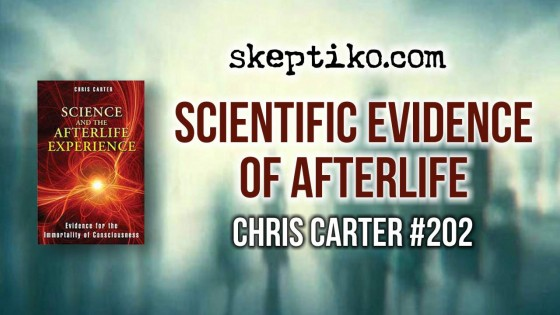 202. Scientific Evidence of Afterlife Overwhelming Says Chris Carter