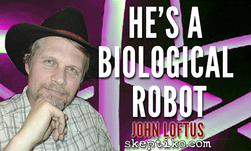 221. Atheist John Loftus Explains Why He's a Biological Robot