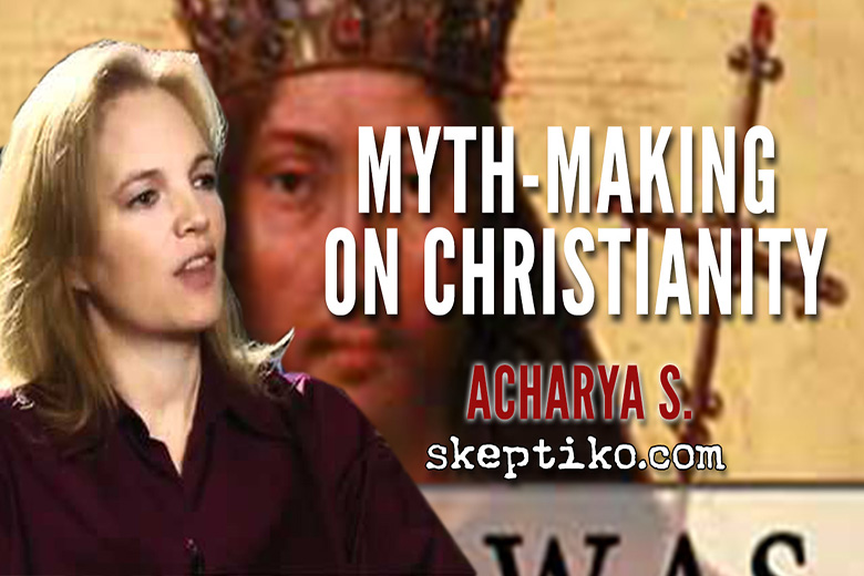 226. Acharya S. Examines the Effects of Myth-Making on Christianity