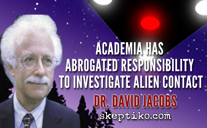 230. Dr. David Jacobs Claims Academia Has Abrogated Responsibility to Investigate Alien Contact