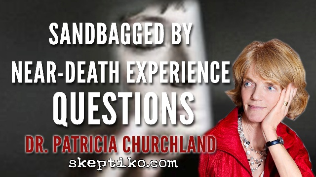 237.  Dr. Patricia Churchland Sandbagged by Near-Death Experience Questions