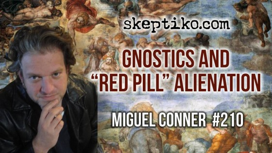 "210. Miguel Conner Explores Gnostic Themes and ""Red Pill"" Alienation"