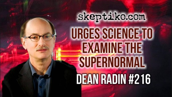 216. Dr. Dean Radin Urges Science to Examine the Supernormal