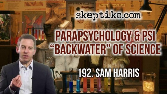 "192. Dr. Sam Harris on Parapsychology, Psi and the ""Backwater"" of Science"