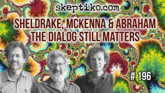 196. Rupert Sheldrake, Terrance McKenna and Ralph Abraham — A Dialog That Still Matters