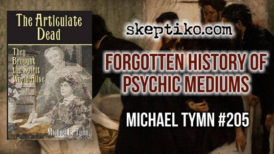 205. Michael Tymn Explores the Forgotten History of Psychic Mediums