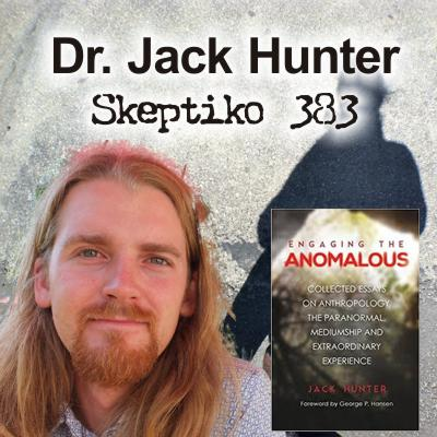 Dr. Jack Hunter,  Anthropology, Animism, Panpsychism and What's Next|383|