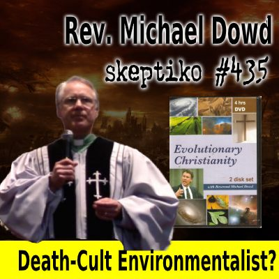 Rev. Michael Dowd, Death-Cult Environmentalist? |435|
