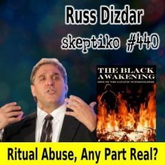 Russ Dizdar, Are Christians Less Wrong About Ritual Abuse? |440|