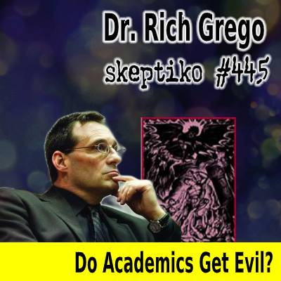 Dr. Rich Grego, Can Academia Handle the Evil Question? |445|
