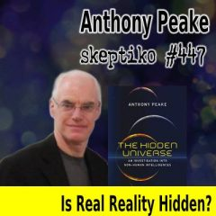 Anthony Peake, Is Real Reality Hidden? |447|