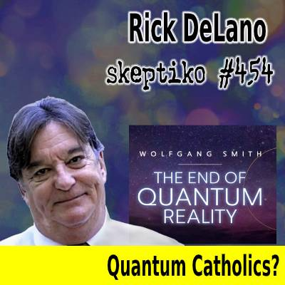 Rick DeLano's Terrific Quantum Science Film Tainted by Catholic Nonsense |454|