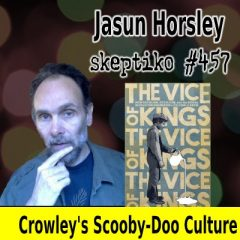 Jasun Horsley, How Culture Shapers Spin Aleister Crowley |457|