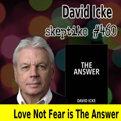 David Icke, Love Not Fear is The Answer |460|