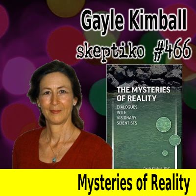 Dr. Gayle Kimball Explores the Mysteries of Frontier Science |466|
