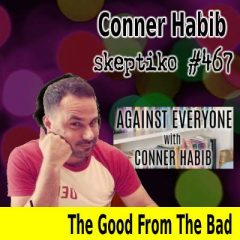 Conner Habib, Why You Can't Just Take the Good and Leave the Bad |467|