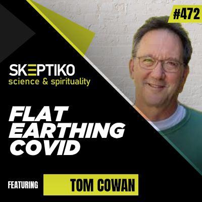Dr. Tom Cowan Insists We Show Him Covid-19  472 