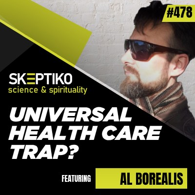 Al Borealis, Universal Health Care Trap? |478|