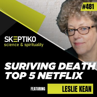 Leslie Kean, NETFLIX, Surviving Death, Game Changing |481|