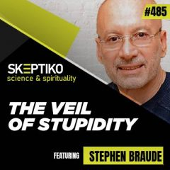 Dr. Stephen Braude, The Veil of Stupidity |485|