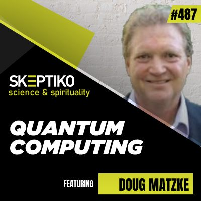 Dr. Doug Matzke, Quantum Computers and Extended Consciousness |487|