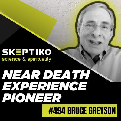 Bruce Greyson, Near-Death Experience Pioneer |494|