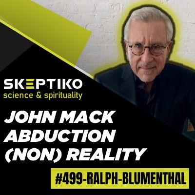 Ralph Blumenthal, On John Mack and the Alien Abduction Non-Reality |499|