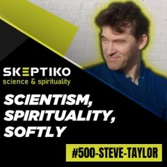 Steve Taylor, On Scientism, Spirituality and Going Softly |500|