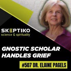 Dr. Elaine Pagels, Gnostic Scholar Handles Grief |507|