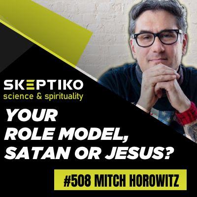 Mitch Horowitz, Who Inspires You Satan or Jesus? |508|