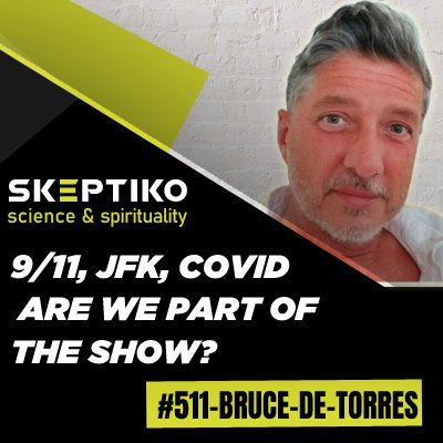 Bruce de Torres, 9/11, JFK, Covid Are We Part of the Show? |511|
