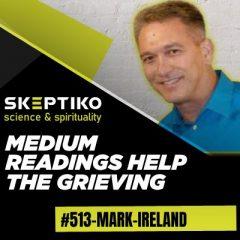 Mark Ireland, Medium Readings Can Help the Grieving |513|