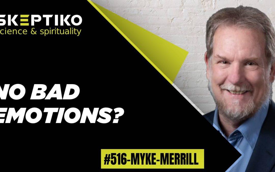 Myke Merrill, No Bad Emotions? |516|