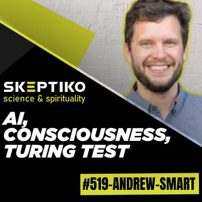 Andrew Smart, AI, Consciousness, Turing Test |519|